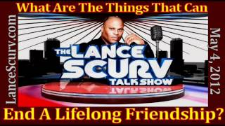 The LanceScurv Show - What Are The Things That Can End A Lifelong Friendship?