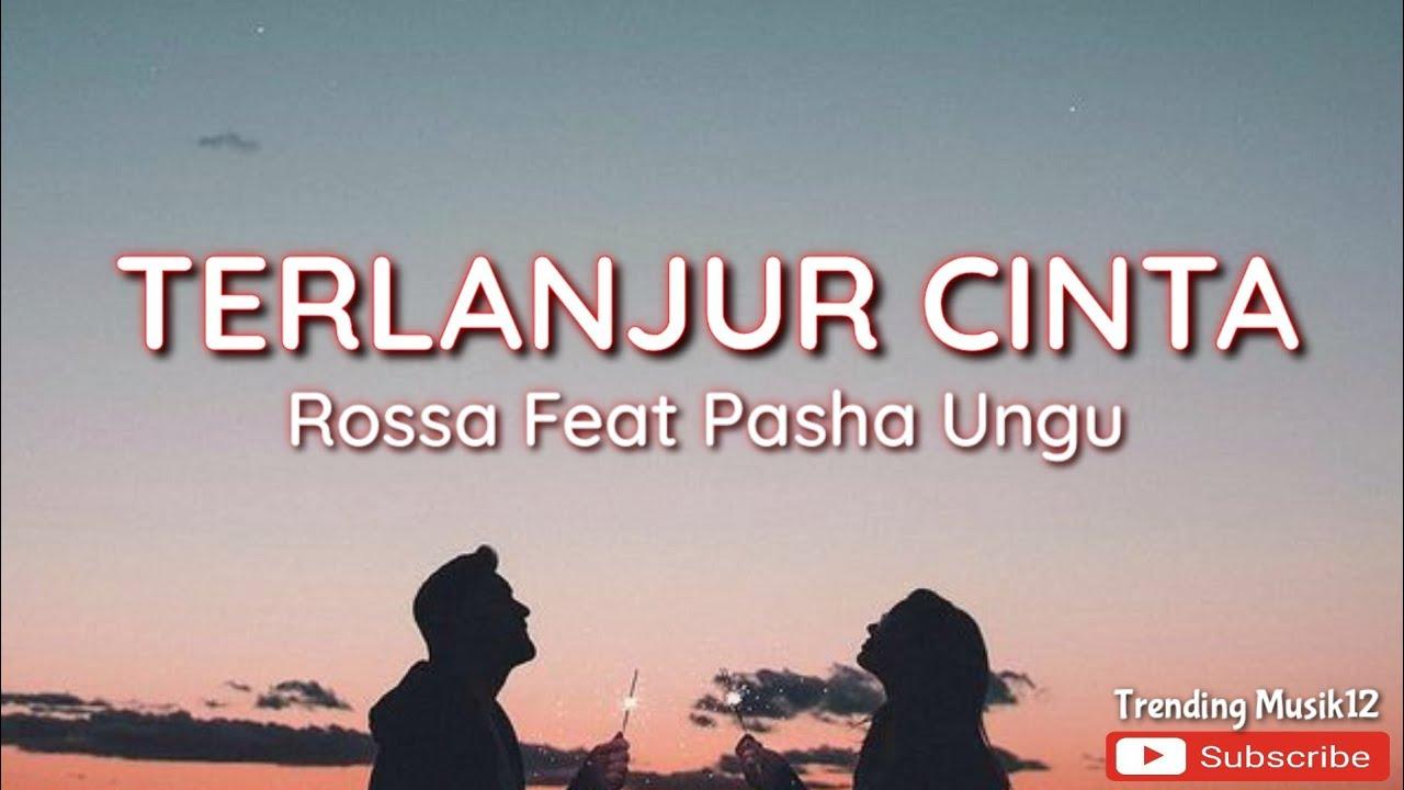 Lirik Lagu Terlanjur Cinta Rossa Feat Pasha Ungu Trending Musik Lagu Hits Youtube