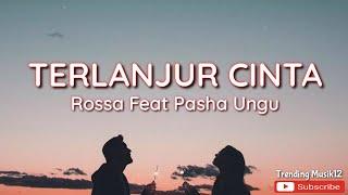 Lirik Lagu Terlanjur Cinta - Rossa feat Pasha Ungu || Trending Musik Lagu Hits