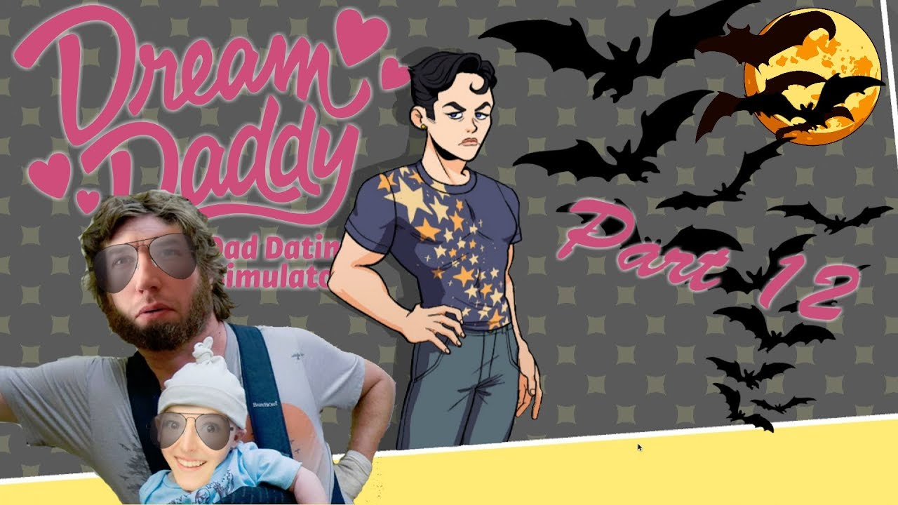 BATS ARE COOL THO Dream Daddy a Dad Dating Simulator Part