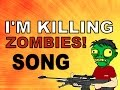 I'M KILLING ZOMBIES!  -  SONG BY BRYSI