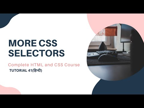 More CSS Selectors(HTML And CSS Tutorial 41)
