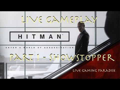 Hitman LIVE Gameplay - Part 1 - ShowStopper
