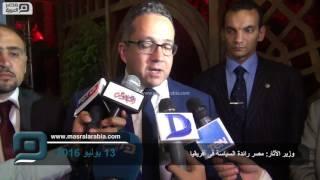 بالفيديو| وزير الأثار: مصر رائدة السياسة فى قارة إفريقيا
