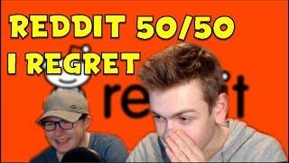 REGRETTING EVERYTHING   Reddit 50/50