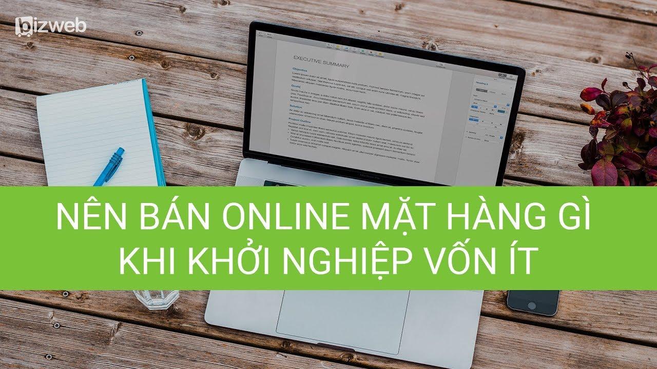 [Bizweb] Nên bán online mặt hàng gì khi khởi nghiệp vốn ít