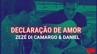 Zezé & Daniel - Declaração de amor