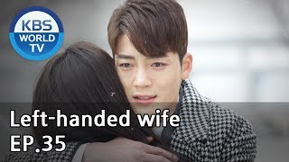 Left-handed wife | 왼손잡이 아내 EP.35 [ENG, CHN / 2019.03.01]