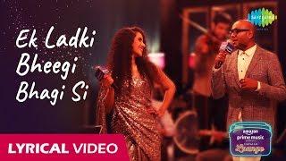 Ek Ladki Bheegi Bhagi Si | Carvaan Lounge| Lyrical Video | Benny Dayal | Nikhita Gandhi | Himanshu