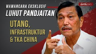 Eksklusif Menko Luhut: Utang, Infrastruktur, dan TKA China
