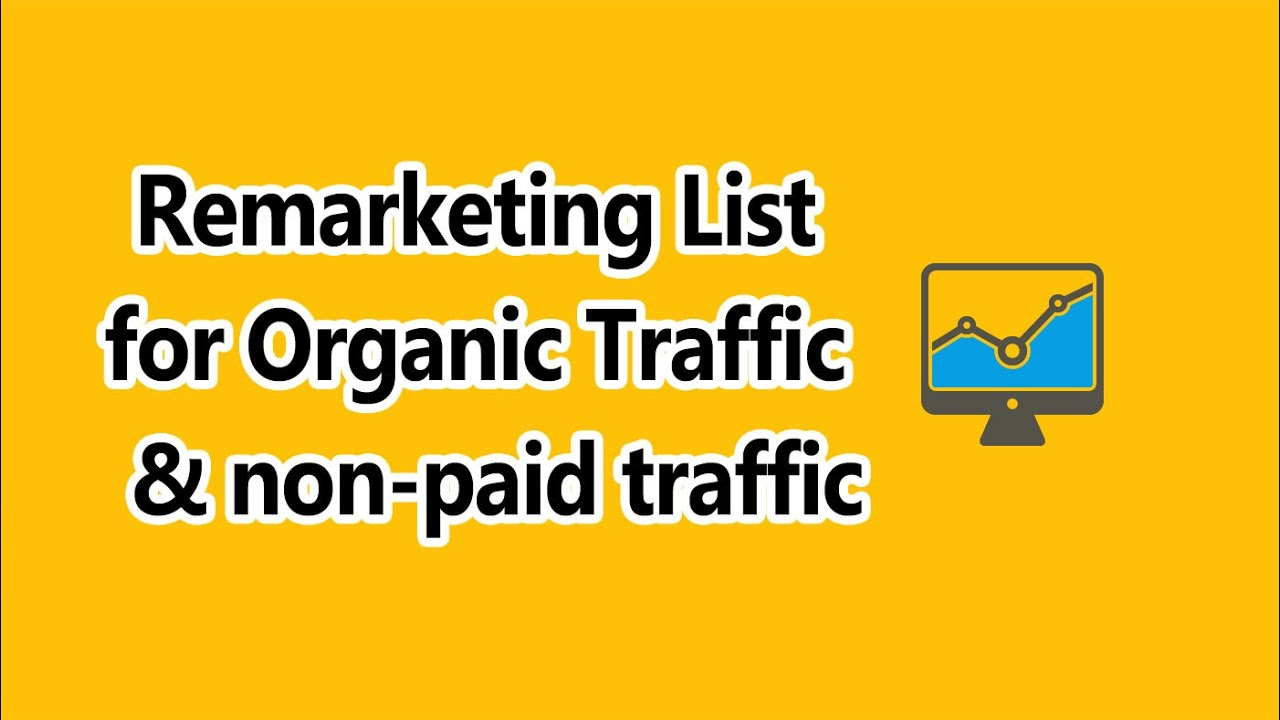 How to Create a Remarketing List for Organic Traffic from Google – Remarketing for Non-Paid Traffic