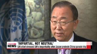 UN chief stresses UN′s impartiality after Japan protests China parade trip   반기문
