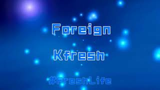 Kfresh - Foreign [Lyric Video]