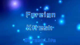 Kfresh - Foreign [Lyric Video]
