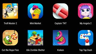 Troll Master 2,Mini Market,Captain TNT,My Angela 2,Cut The Rope,Idle Zombie,Kraken,Tap Tap Dash