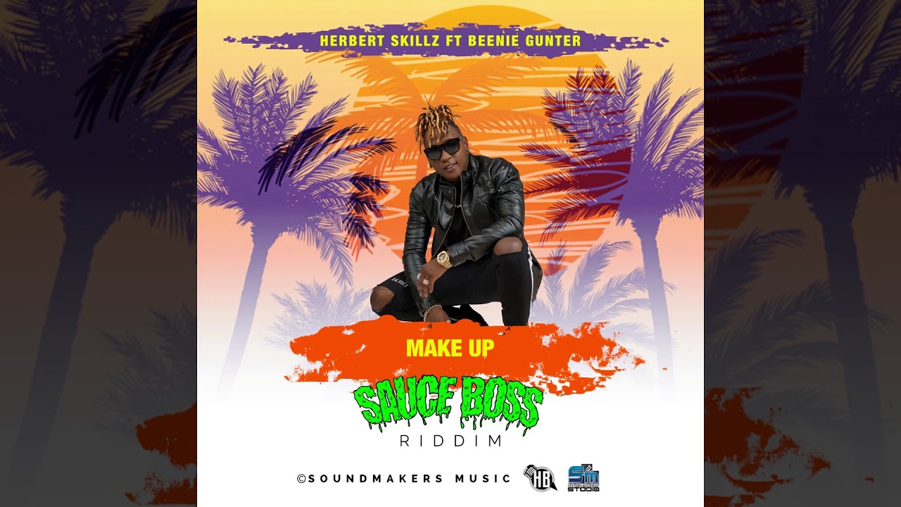 Herbert SKillz Ft Beenie Gunter - Make Up ( Official Audio Sauce Boss Riddim )