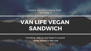 Van Life Traveling Plus Quick Vegan Sandwich