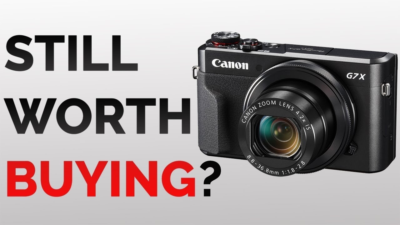 is the CANON G7X ii still worth buying in 2019?!