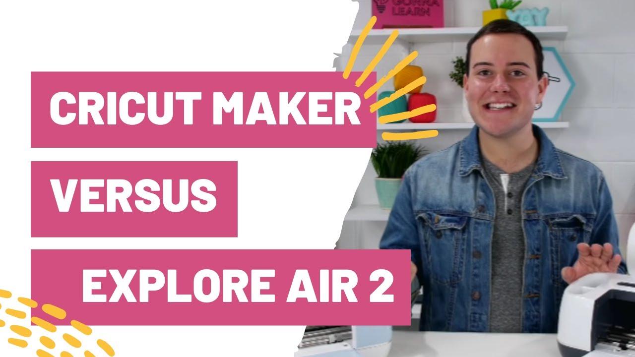 Cricut Maker Vs  Cricut Explore Air 2 - Which Cricut Machine Should I Get?