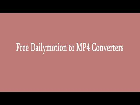 Free Dailymotion To MP4 Converters