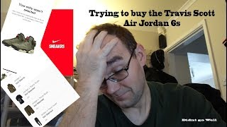 Trying to Buy Travis Scott 6s SNEAKRS
