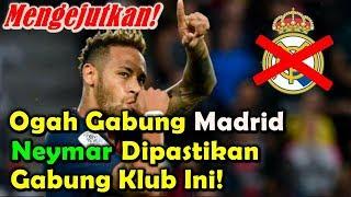 MENGEJUTKAN!!! Ogah Gabung Real Madrid, Neymar Dipastikan Gabung Klub Ini!