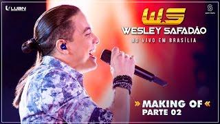 Wesley Safadão - Ao vivo em Brasília - Making of - Parte 2