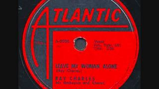 RAY CHARLES  Leave My Woman Alone  1956