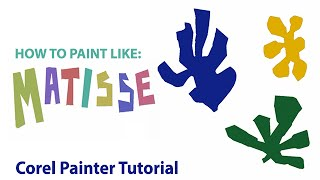 How to Paint Like: Matisse (Cut-out Art in Corel Painter)