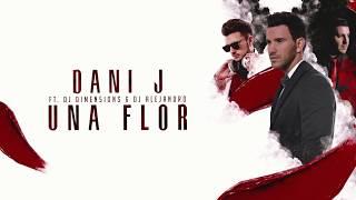 Dani J Ft. Dimen5ions, DJ Alejandro - Una Flor (Versión Bachata)