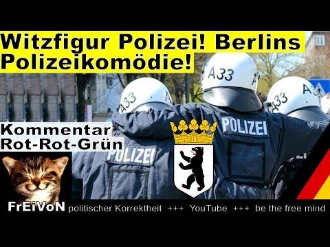 Witzfigur Polizei! Berlins Polizeikomödie unter Rot-Rot-Grün! * Kommentar