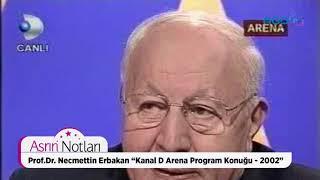 """Asrın Notları, Prof.Dr. Necmettin Erbakan, """"Kanal D Arena Program Konuğu - 2002"""""""