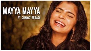 Mayya Mayya ft. Chinmayi Sripada