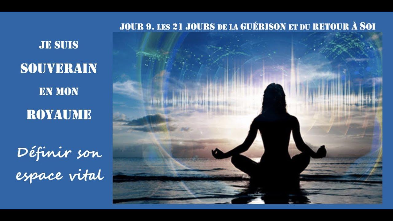 Jour 9. Je suis souverain en mon royaume ; définir son espace vital. Les 21 jours de la guérison.