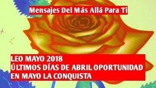 LEO MAYO 2018 LTIMOS DAS DE ABRIL OPORTUNIDAD Y EN MAYO LA CONQUISTA