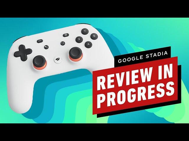 Google Stadia Review in Progress