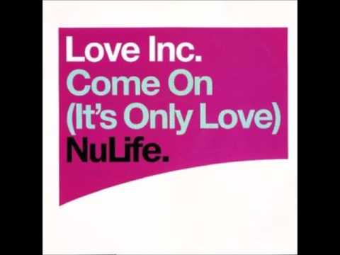 Love Inc. - Come On (It's Only Love) (Lost Witness Remix)