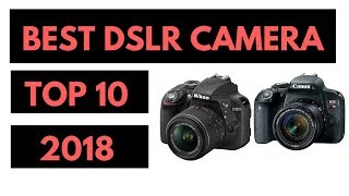 Top 10 Best DSLR Cameras 2018