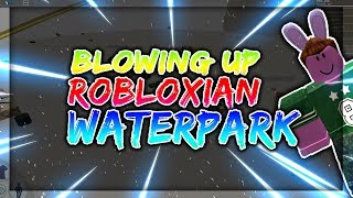 BLOWING UP ROBLOXIAN WATERPARK!!! | ROBLOX EXPLOITING VIDEO #18