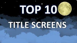 Top Ten Title Screens in Video Games