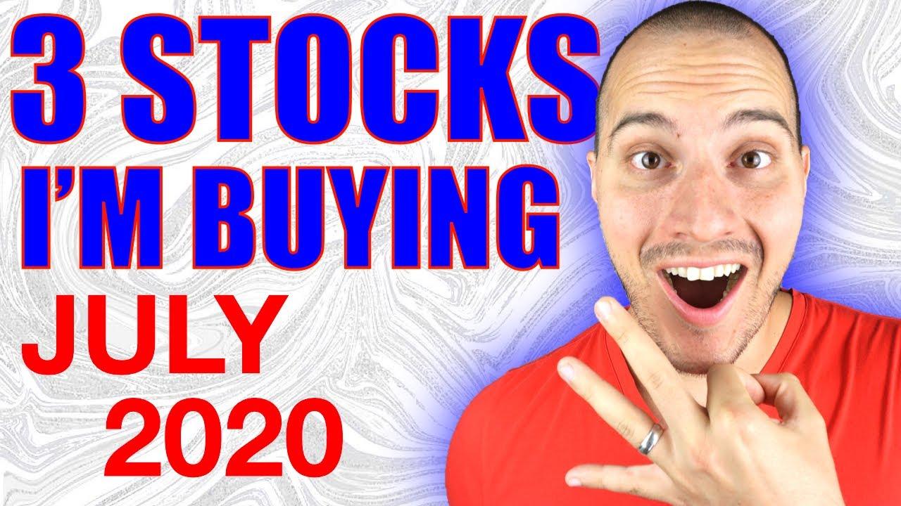 3 Stocks I'm Buying Now! July 2020