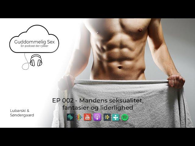 Guddommelig Sex - EP 002 - Mandens seksualitet, fantasier og liderlighed