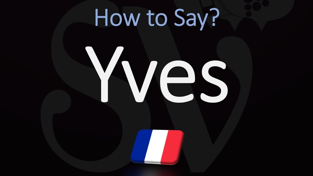 How to Pronounce Yves? (CORRECTLY) French Name Pronunciation