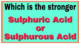 Sulphuric acid - Which is stronger Sulphuric Acid or Sulphurous  Acid