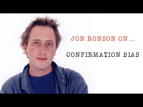 Jon Ronson On... Confirmation Bias