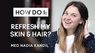 How do I refresh my skin and hair?