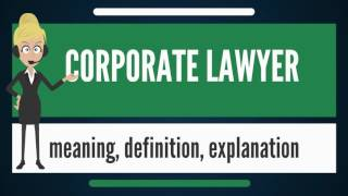 What is CORPORATE LAWYER? What does CORPORATE LAWYER mean? CORPORATE LAWYER meaning(, 2017-04-06T08:30:00.000Z)