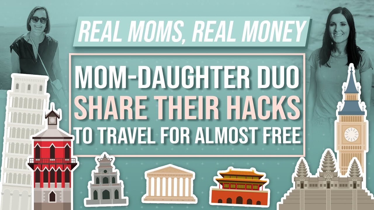 This Mother-Daughter Duo Can Help You Travel For Nearly Free | Real Moms Real Money | Parents