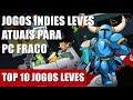 TOP 10 JOGOS INDIES ATUAIS PARA PC FRACO