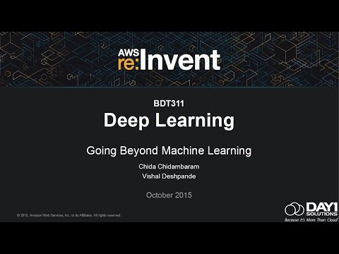 AWS re:Invent 2015   (BDT311) Deep Learning: Going Beyond Machine Learning